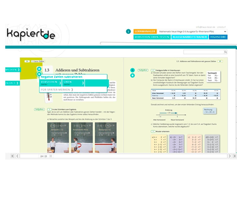 kapiert.de   Die Seite kapiert.de mit mittlerweile mehr als 250 Schulbüchern der Verlagsgruppe ist Herzstück dieses kombinierten Online- und App-Angebots. Die Inhalte können einfach durchgearbeitet oder gelernt werden. Denn zusätzliche Übungen zur Vertiefung, interaktive Erklärungen und Tests machen aus dem Schulbuch einen multimedialen Lernbegleiter. Ein Eingangstest, ein Lernmanager und ein Klassenarbeitstrainer vervollständigen das Angebot. Die dazugehörige kostenlose App hält zudem alle Lerneinheiten zum Nachlesen für unterwegs bereit. Lernen mit dem Schul-(E)-Buch – so geht's.   online, iOS & Android, Westermann Gruppe, ab 6,95 Euro
